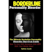 Borderline Personality Disorder: The Ultimate Borderline Personality Disorder Survival Guide How To Live With Someone With BPD With Your Sanity Intact, Paperback/Sylvia Jacob