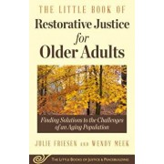 The Little Book of Restorative Justice for Older Adults: Finding Solutions to the Challenges of an Aging Population, Paperback/Julie Friesen