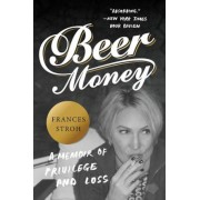 Beer Money: A Memoir of Privilege and Loss, Paperback