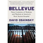 Bellevue: Three Centuries of Medicine and Mayhem at America's Most Storied Hospital, Paperback
