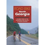 Road Bike North Georgia: 25 Great Rides in the Mountains and Valleys of North Georgia, Paperback/Jim Parham