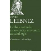 Opere Leibniz. Limba universala caracteristica universala calculul logic - Adrian Nita