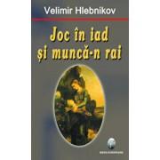 Joc in iad si munca-n rai/Velimir Hlebnikov