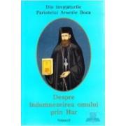Despre indumnezeirea omului prin har - Vol. I - Din invataturile Parintelui Arsenie Boca