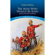 The Man Who Would Be King: And Other Stories, Paperback/Rudyard Kipling