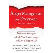 Anger Management for Everyone: Ten Proven Strategies to Help You Control Anger and Live a Happier Life, Paperback/Raymond Chip Tafrate