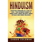 Hinduism: Adopting Hinduism as a Way of Life + the Ultimate Guide to Hindu Gods, Hindu Beliefs, Hindu Rituals and Hindu Religion, Paperback/Cassie Coleman