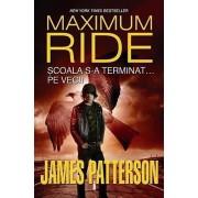 Maximum Ride. Scoala s-a terminat... pe veci! Vol. 2