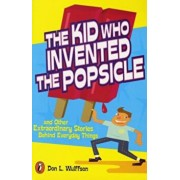 The Kid Who Invented the Popsicle: And Other Surprising Stories about Inventions, Paperback/Don L. Wulffson
