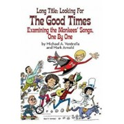 Long Title: Looking for the Good Times; Examining the Monkees' Songs, One by One (Hardback), Hardcover/Michael Ventrella