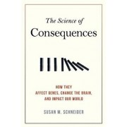 The Science of Consequences: How They Affect Genes, Change the Brain, and Impact Our World, Paperback/Susan M. Schneider