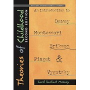 Theories of Childhood: An Introduction to Dewey, Montessori, Erikson, Piaget, and Vygotsky, Paperback