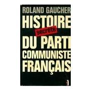 Histoire secrète du parti communiste français - Roland Gaucher - Livre