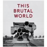 Phaidon Books: This Brutal World