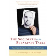 The Sociopath at the Breakfast Table: Recognizing and Dealing with Antisocial and Manipulative People, Paperback