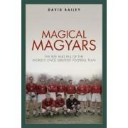 Magical Magyars - The Rise and Fall of the World's Once Greatest Football Team (Bailey David)(Cartonat) (9781785315442)