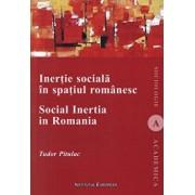 Inertie sociala in spatiul romanesc/Tudor Pitulac