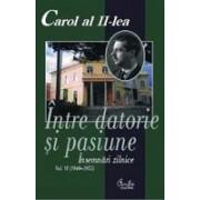 Carol al II-lea. Intre datorie si pasiune. Insemnari zilnice, vol. VI (1949-1951)