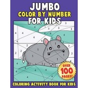 JUMBO Color By Number for Kids: Coloring Activity Book for Kids: A Jumbo Childrens Coloring Book with 110+ Large Pages, Paperback/Annie Clemens
