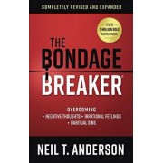 The Bondage Breaker(r): Overcoming negative Thoughts irrational Feelings habitual Sins, Paperback/Neil T. Anderson