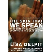 The Skin That We Speak: Thoughts on Language and Culture in the Classroom, Paperback/Lisa Delpit