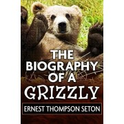 The Biography of a Grizzly by Ernest Thompson Seton: Super Large Print Edition of the Classic Animal Story Specially Designed for Low Vision Readers w, Paperback/Super Large Print