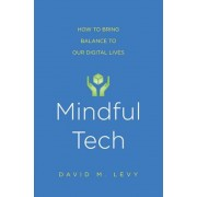 Mindful Tech: How to Bring Balance to Our Digital Lives, Paperback