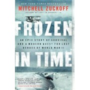 Frozen in Time: An Epic Story of Survival and a Modern Quest for Lost Heroes of World War II, Paperback/Mitchell Zuckoff