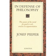 In Defense of Philosophy: Classical Wisdom Stands Up to Modern Challenges, Paperback/Josef Pieper