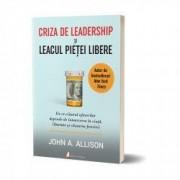 Criza de leadership si leacul pietei libere - John Allison. Carte