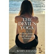 The Devil's Yoga: A Woman's Journey from Entrapment to Freedom, Paperback/Kerry Jehanne