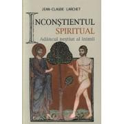 Inconstientul spiritual sau Adancul nestiut al inimii/Jean-Claude Larchet