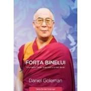 Forta Binelui - Viziunea lui Dalai Lama pentru lumea de azi - Daniel Goleman