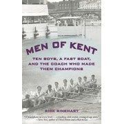 Men of Kent. Ten Boys, A Fast Boat, And The Coach Who Made Them Champions, Paperback/Rick Rinehart
