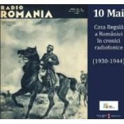 10 Mai Casa Regala A Romaniei In Cronici Radiofonice 1930-1944 + cd