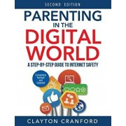 Parenting in the Digital World: A Step-By-Step Guide to Internet Safety, Paperback/Clayton Cranford
