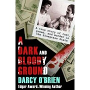 A Dark and Bloody Ground: A True Story of Lust, Greed, and Murder in the Bluegrass State, Paperback/Darcy O'Brien