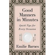 Good Manners in Minutes: Quick Tips for Every Occasion, Paperback/Emilie Barnes