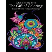 Adult Coloring Book: The Gift of Coloring: Beautiful Swirls, Mandalas & Paisleys, Paperback/Art and Color Press