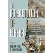 The Competition of Fibres: Early Textile Production in Western Asia, South-East and Central Europe (10,000-500bce), Paperback/Wolfram Schier