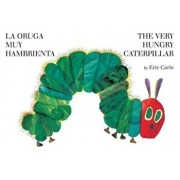 The Very Hungry Caterpillar/La Oruga Muy Hambrienta, Hardcover/Eric Carle