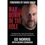 Way Down in the Hole: The Meteoric Rise, Tragic Fall and Ultimate Redemption of America's Most Promising Cop, Paperback/Ed Norris