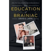 The Education of Brainiac: A New Yorker's Quest for the Good Life in the Hub of the Universe, Paperback/David E. Lapin
