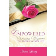The Empowered Christian Woman: The Promise of New Life, Paperback