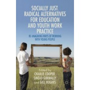 Socially-Just Radical Alternatives for Education and Youth Work Practice: Re-Imagining Ways of Working with Young People
