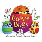 Easter Bugs: A Springtime Pop-Up by David A. Carter, Hardcover/David A. Carter
