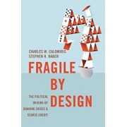 Fragile by Design: The Political Origins of Banking Crises and Scarce Credit, Paperback/Charles W. Calomiris
