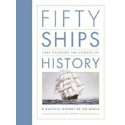 Fifty Ships that Changed the Course of History, Hardcover/Ian Graham