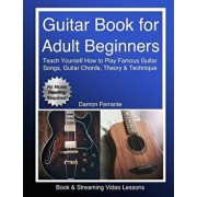 Guitar Book for Adult Beginners: Teach Yourself How to Play Famous Guitar Songs, Guitar Chords, Music Theory & Technique (Book & Streaming Video Lesso, Paperback/Damon Ferrante