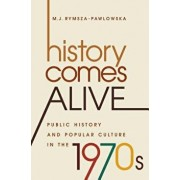 History Comes Alive: Public History and Popular Culture in the 1970s, Paperback/M. J. Rymsza-Pawlowska